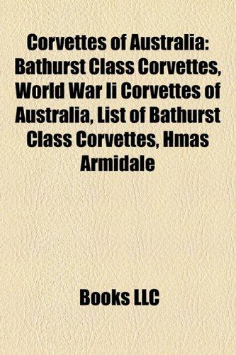 9781157809418: Corvettes of Australia: Bathurst Class Corvettes, World War II Corvettes of Australia, List of Bathurst Class Corvettes, Hmas Armidale