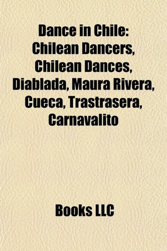 9781157814146: Dance in Chile: Chilean Dancers, Chilean Dances, Diablada, Maura Rivera, Cueca, Trastrasera, Carnavalito