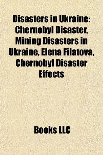 9781157817444: Disasters in Ukraine: Chernobyl disaster, Explosions in Ukraine, Mining disasters in Ukraine, Natural disasters in Ukraine, Elena Filatova