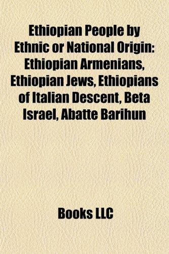 9781157827672: Ethiopian People by Ethnic or National Origin: Ethiopian Armenians, Ethiopian Jews, Ethiopians of Italian Descent, Beta Israel, Abatte Barihun