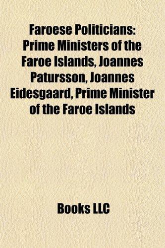 9781157829959: Faroese Politicians: Prime Ministers of the Faroe Islands, Jóannes Patursson, Jóannes Eidesgaard, Prime Minister of the Faroe Islands
