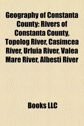 9781157839965: Geography of Constanţa County: Rivers of Constanţa County, Topolog River, Casimcea River, Urluia River, Valea Mare River, Albeşti River