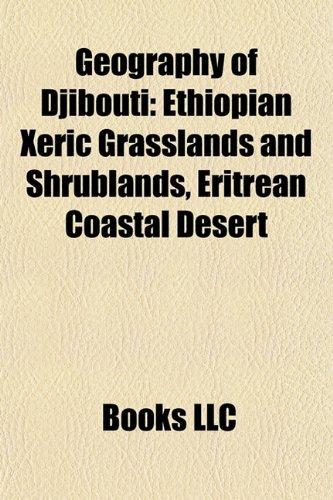 9781157840145: Geography of Djibouti: Ethiopian Xeric Grasslands and Shrublands, Eritrean Coastal Desert
