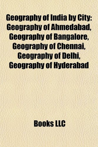 9781157840367: Geography of India by city: Geography of Ahmedabad, Geography of Bangalore, Geography of Chennai, Geography of Delhi, Geography of Hyderabad