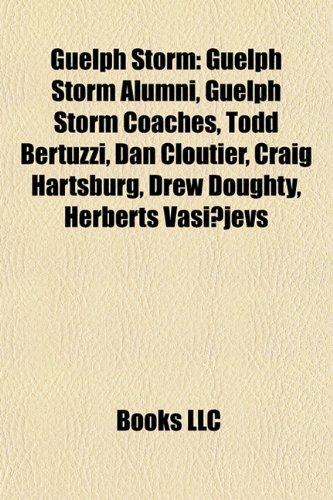 9781157846017: Guelph Storm: Guelph Storm Alumni, Guelph Storm Coaches, Todd Bertuzzi, Dan Cloutier, Craig Hartsburg, Drew Doughty, Herberts Vasiljevs