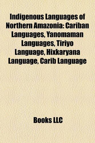 9781157855613: Indigenous Languages of Northern Amazonia: Cariban Languages, Yanomaman Languages, Tiriy Language, Hixkaryana Language, Carib Language