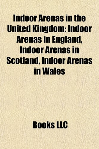 9781157855880: Indoor Arenas in the United Kingdom: Indoor Arenas in England, Indoor Arenas in Scotland, Indoor Arenas in Wales