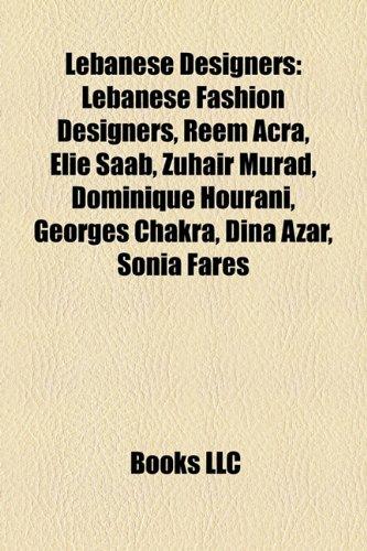 9781157868965: Lebanese Designers: Lebanese Fashion Designers, Reem Acra, Elie SAAB, Zuhair Murad, Dominique Hourani, Georges Chakra, Dina Azar, Sonia Fa