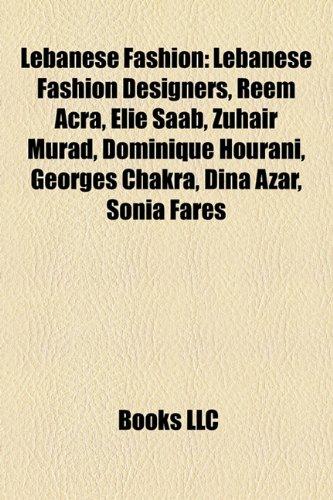 9781157868996: Lebanese Fashion: Lebanese Fashion Designers, Reem Acra, Elie SAAB, Zuhair Murad, Dominique Hourani, Georges Chakra, Dina Azar, Sonia Fa