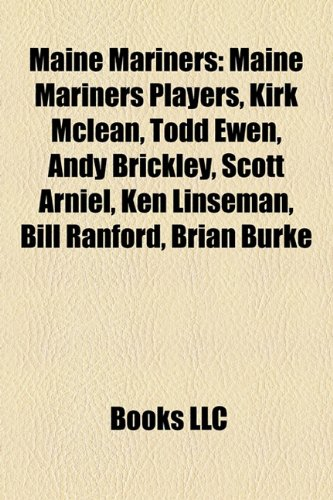 9781157873471: Maine Mariners: Maine Mariners players, Kirk McLean, Todd Ewen, Andy Brickley, Scott Arniel, Dave Reid, Pete Peeters, Bill Ranford