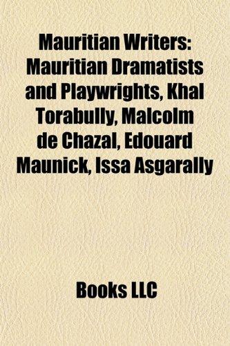 Mauritian Writers: Mauritian Dramatists and Playwrights, Khal Torabully, Malcolm de Chazal, Edouard...