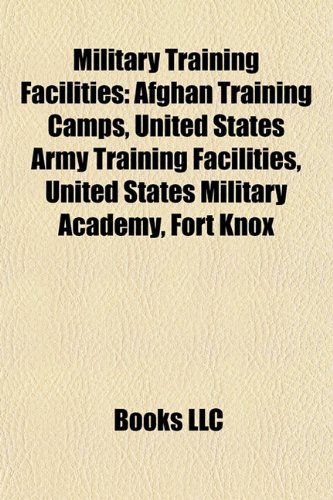 9781157880196: Military training facilities: Afghan training camps, United States Army training facilities, Fort Knox, Fort Rucker, Redstone Arsenal