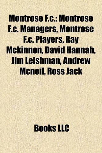 9781157882855: Montrose F.c.: Montrose F.c. Managers, Montrose F.c. Players, Ray Mckinnon, David Hannah, Jim Leishman, Andrew Mcneil, Ross Jack
