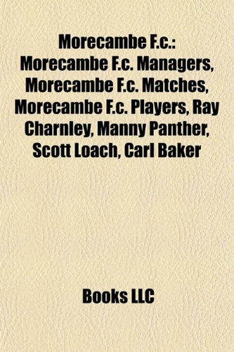 9781157883036: Morecambe F.C.: Morecambe F.C. managers, Morecambe F.C. matches, Morecambe F.C. players, Manny Panther, Ray Charnley, Scott Loach, Joe Anyon