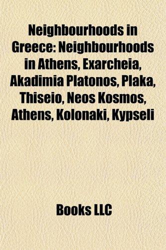 9781157890485: Neighbourhoods in Greece: Neighbourhoods in Athens, Exarcheia, Akadimia Platonos, Plaka, Thiseio, Neos Kosmos, Athens, Kolonaki, Kypseli