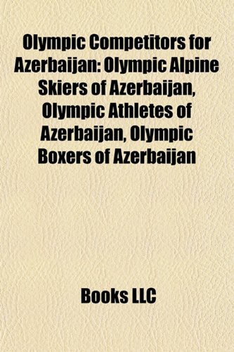 9781157896135: Olympic Competitors for Azerbaijan: Olympic Alpine Skiers of Azerbaijan, Olympic Athletes of Azerbaijan, Olympic Boxers of Azerbaijan