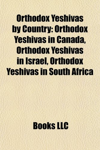 9781157900542: Orthodox Yeshivas by Country: Orthodox Yeshivas in Canada, Orthodox Yeshivas in Israel, Orthodox Yeshivas in South Africa