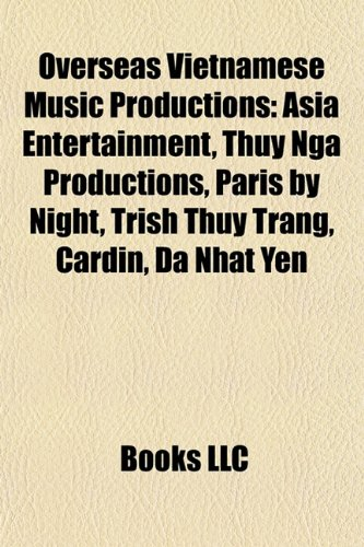9781157900740: Overseas Vietnamese Music Productions: Asia Entertainment, Thuy Nga Productions, Paris by Night, Trish Thuy Trang, Cardin, Da Nhat Yen