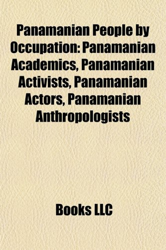 9781157901594: Panamanian People by Occupation: Panamanian Academics, Panamanian Activists, Panamanian Actors, Panamanian Anthropologists