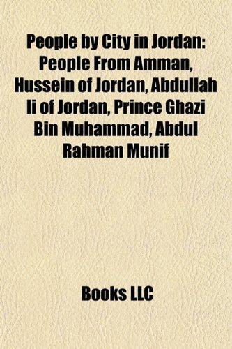 9781157904755: People by City in Jordan: People from Amman, Hussein of Jordan, Abdullah II of Jordan, Prince Ghazi Bin Muhammad, Abdul Rahman Munif
