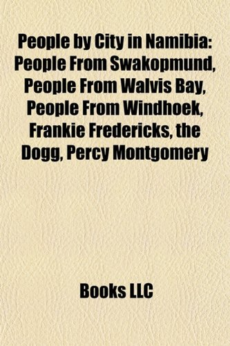 9781157904854: People by City in Namibia: People from Swakopmund, People from Walvis Bay, People from Windhoek, Frankie Fredericks, the Dogg, Percy Montgomery