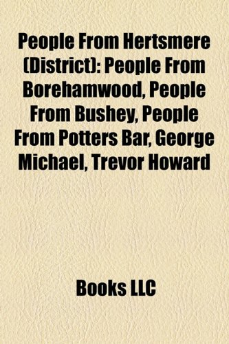 9781157907510: People from Hertsmere (district): People from Borehamwood, People from Bushey, People from Potters Bar, George Michael, Trevor Howard
