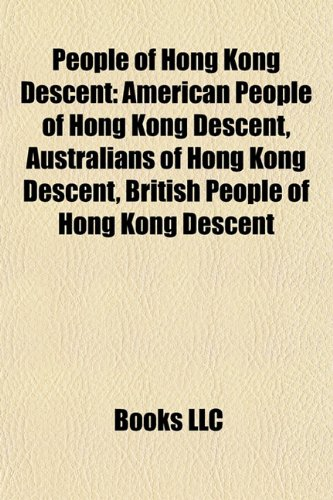 9781157910657: People of Hong Kong Descent: American People of Hong Kong Descent, Australians of Hong Kong Descent, British People of Hong Kong Descent