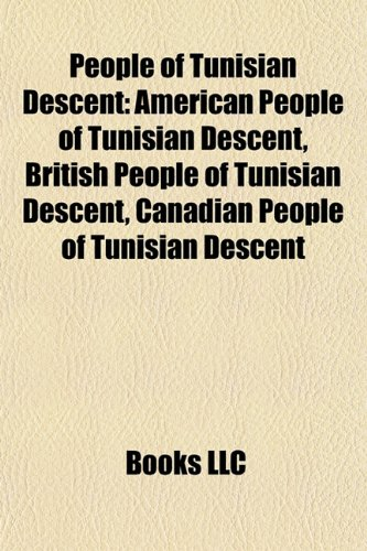 9781157911296: People of Tunisian Descent: American People of Tunisian Descent, British People of Tunisian Descent, Canadian People of Tunisian Descent