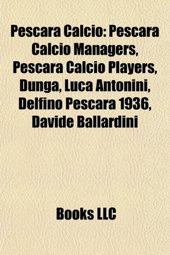 9781157911852: Pescara Calcio: Pescara Calcio managers, Pescara Calcio players, Dunga, Luca Antonini, Lorenzo Amoruso, Luigi De Canio, Edoardo Reja