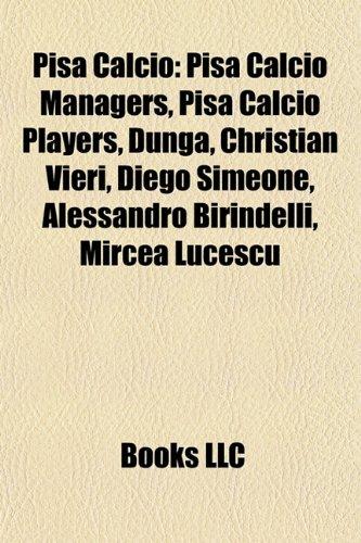 9781157912408: Pisa Calcio: Pisa Calcio managers, Pisa Calcio players, Dunga, Christian Vieri, Diego Simeone, Leonardo Bonucci, Mircea Lucescu
