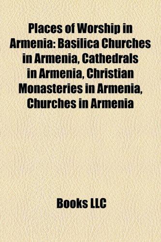 9781157912514: Places of Worship in Armenia: Basilica Churches in Armenia, Cathedrals in Armenia, Christian Monasteries in Armenia, Churches in Armenia