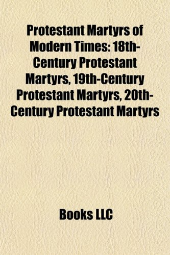 9781157920106: Protestant Martyrs of Modern Times: 18th-Century Protestant Martyrs, 19th-Century Protestant Martyrs, 20th-Century Protestant Martyrs