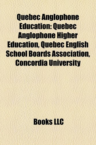 9781157921707: Quebec Anglophone Education: Quebec Anglophone Higher Education, Quebec English School Boards Association, Concordia University
