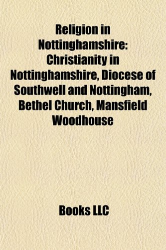 9781157926504: Religion in Nottinghamshire: Christianity in Nottinghamshire, Diocese of Southwell and Nottingham, Bethel Church, Mansfield Woodhouse