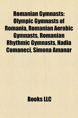 9781157930280: Romanian Gymnasts Romanian Gymnasts: Olympic Gymnasts of Romania, Romanian Aerobic Gymnasts, Romaolympic Gymnasts of Romania, Romanian Aerobic Gymnast