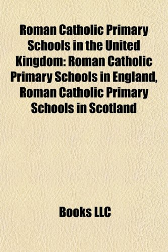 9781157930525: Roman Catholic Primary Schools in the United Kingdom: Roman Catholic Primary Schools in England, Roman Catholic Primary Schools in Scotland