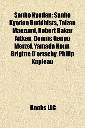 9781157933809: Sanbo Kyodan: Sanbo Kyodan Buddhists, Taizan Maezumi, Robert Baker Aitken, Dennis Genpo Merzel, Yamada Koun, Brigitte D'Ortschy, Phi
