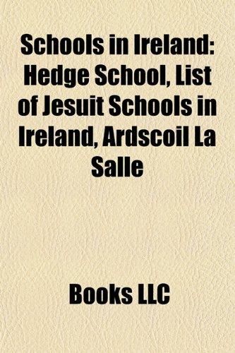 9781157934981: Schools in Ireland: Hedge School, List of Jesuit Schools in Ireland, Ardscoil La Salle