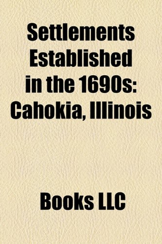 9781157937821: Settlements Established in the 1690s: Cahokia, Illinois