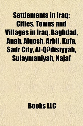 9781157938576: Settlements in Iraq: Cities, Towns and Villages in Iraq, Baghdad, Anah, Alqosh, Arbil, Kufa, Sadr City, Al-Qdisiyyah, Sulaymaniyah, Najaf