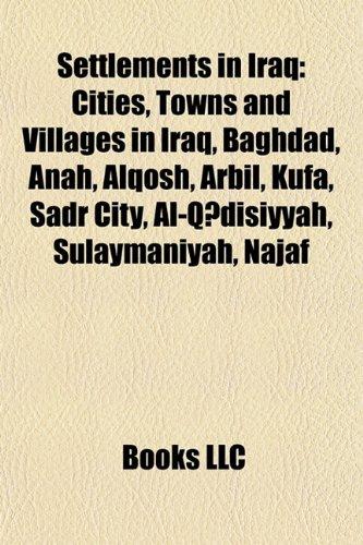 9781157938576: Settlements in Iraq: Cities, Towns and Villages in Iraq, Baghdad, Anah, Alqosh, Arbil, Kufa, Sadr City, Al-Qadisiyyah, Sulaymaniyah, Najaf