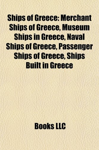 9781157940296: Ships of Greece: Merchant Ships of Greece, Museum Ships in Greece, Naval Ships of Greece, Passenger Ships of Greece, Ships Built in Greece