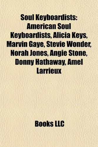 9781157943044: Soul Keyboardists: American Soul Keyboardists, Alicia Keys, Marvin Gaye, Stevie Wonder, Norah Jones, Angie Stone, Donny Hathaway, Amel La