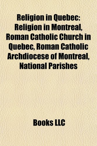 9781157953241: Religion in Quebec: Religion in Montreal, Roman Catholic Church in Quebec, Roman Catholic Archdiocese of Montreal, National Parishes