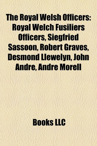 9781157961772: The Royal Welsh officers: Royal Regiment of Wales officers, Royal Welch Fusiliers officers, Siegfried Sassoon, Robert Graves, Desmond Llewelyn
