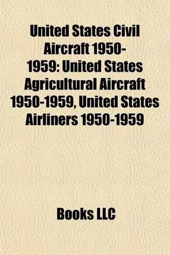 9781157971887: United States civil aircraft 1950-1959: United States agricultural aircraft 1950-1959, United States airliners 1950-1959