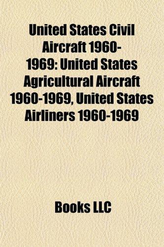 9781157971894: United States civil aircraft 1960-1969: United States agricultural aircraft 1960-1969, United States airliners 1960-1969