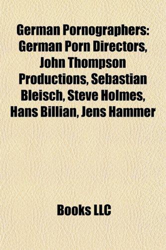 9781157982104: German Pornographers: German Porn Directors, John Thompson Productions, Sebastian Bleisch, Steve Holmes, Hans Billian, Jens Hammer