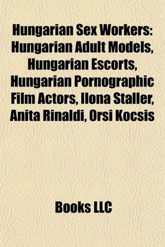 9781157982166: Hungarian Sex Workers: Hungarian Adult Models, Hungarian Escorts, Hungarian Pornographic Film Actors, Ilona Staller, Anita Rinaldi, Orsi Kocs