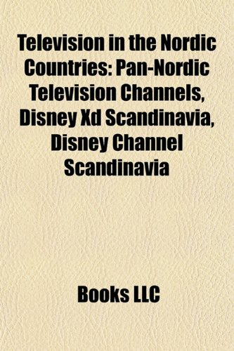 9781157982579: Television in the Nordic Countries: Pan-Nordic Television Channels, Disney XD Scandinavia, Disney Channel Scandinavia